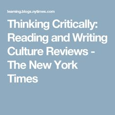 Thinking Critically: Reading and Writing Culture Reviews - The New York Times