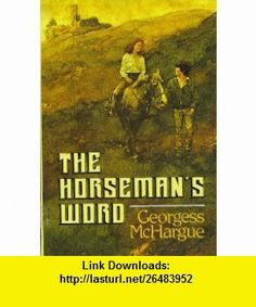 The Horsemans Word (9780385284721) Georgess McHargue , ISBN-10: 0385284721  , ISBN-13: 978-0385284721 ,  , tutorials , pdf , ebook , torrent , downloads , rapidshare , filesonic , hotfile , megaupload , fileserve