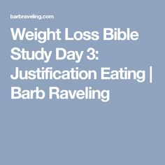 Weight Loss Bible Study Day 3: Justification Eating | Barb Raveling