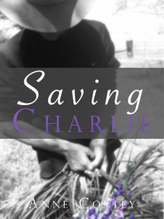 Book Tour: Saving Charlie by Anne Conley. Teasers, Excerpt and Giveaway.