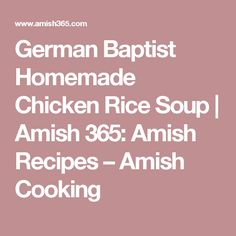German Baptist Homemade Chicken Rice Soup | Amish 365: Amish Recipes – Amish Cooking