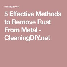 5 Effective Methods to Remove Rust From Metal - CleaningDIY.net