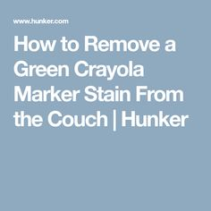 How to Remove a Green Crayola Marker Stain From the Couch | Hunker