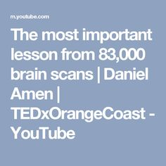 The most important lesson from 83,000 brain scans | Daniel Amen | TEDxOrangeCoast - YouTube