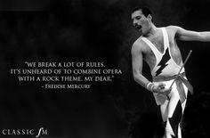Freddie Mercury: We break a lot of rules. It's unheard of to combine opera with a rock theme, my dear.