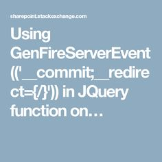 Using GenFireServerEvent(('__commit;__redirect={/}')) in JQuery function on…