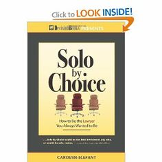 Solo by Choice: How to Be the Lawyer You Always Wanted to Be: Carolyn Elefant: 9780940675582: Amazon.com: Books
