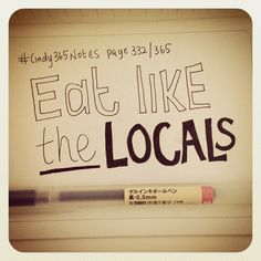 #cindy365notes {page 332 of 365} A good rule to the thumb when travelling: Eat like the locals.