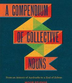 A Compendium Of Collective Nouns: From An Armory Of Aardvarks To A Zeal Of Zebras PDF