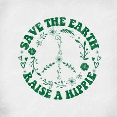 Save The Earth - Raise A Hippie svg, Floral Peace Sign, Boho svg, Cut Files, Printable jpeg for Iro Sayings Art Hippie, Hippie Vibes, Happy Hippie, Hippie Love, Hippie Words, Esprit Hippie, Hippe Tattoos, Mini Toile, Frases