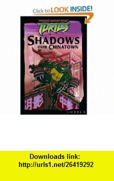 Shadows over Chinatown (Teenage Mutant Ninja Turtles (Simon  Schuster)) (9780689872099) Steve Murphy, Patrick Spaziante , ISBN-10: 0689872097  , ISBN-13: 978-0689872099 ,  , tutorials , pdf , ebook , torrent , downloads , rapidshare , filesonic , hotfile , megaupload , fileserve