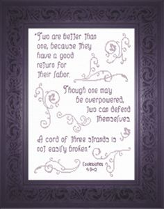 Cross Stitch Cord of Three Strands - Ecclesiastes 4:9 and 12 Two are better than one, because they have a good return for their labor. Though one may be overpowered, two can defend themselves. A cord of three strands is not quickly broken