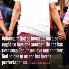 Beloved, if God so loved us, we also ought to love one another. No one has ever seen God; if we love one another, God abides in us and his love is perfected in us. 1 John 4:11-12 ESV Best Bible Verses, Spiritual Needs, Profound Quotes, 1 John 4, Love One Another, Christians, Christian Quotes, Ministry, Life Quotes