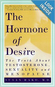 The Hormone of Desire: The Truth About Testosterone, Sexuality, and Menopause: Susan Rako: 9780609803868: Amazon.com: Books