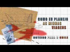 Como eu planejo as minhas viagens / Roteiro para o Chile. - YouTube