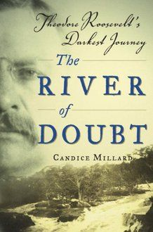 The River of Doubt - a very entertaining historical read