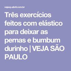 Três exercícios feitos com elástico para deixar as pernas e bumbum durinho | VEJA SÃO PAULO
