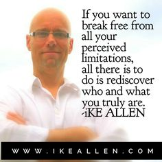 Enlightenment Wisdom from iKE ALLEN.  www.iKEALLEN.com   #ikeallen #enlightened #enlighten #enlightenment #everydayenlightenment #enlightenmentvillage #perception #awakening #nolimits #byronkatie #oprah #newthought #eckharttolle