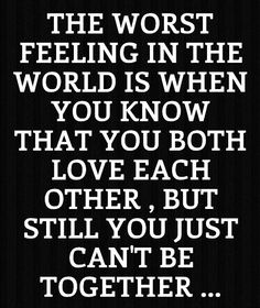 I think this is me and my ex, I know we both love each other but I just know we can't be together and it definetlty is one of the worst feelings :( Words Quotes, Me Quotes, Sayings, Cant Be Together, Bad Feeling, Love Hurts, Tumblr Quotes, Love You, My Love