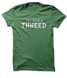You need a ThNeed T-Shirts, Hoodies. ADD TO CART ==► Funny Tee Shirts