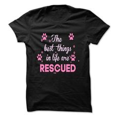 The Best Things in Life Are Rescued T-Shirts, Hoodies, Sweatshirts, Tee Shirts (23.99$ ==> Shopping Now!)