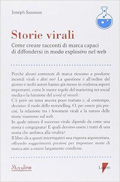 Amazon.it: Storie virali. Come creare racconti di marca capaci di diffondersi in modo esplosivo nel web - Joseph Sassoon - Libri