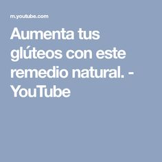 Aumenta tus glúteos con este remedio natural. - YouTube Tips, Youtube, Beauty, Skin Care, Self Care, Natural Remedies, Hacks, Health