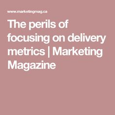 The perils of focusing on delivery metrics Marketing Magazine, Advertising, Delivery, Tv, Television Set, Tvs, Television