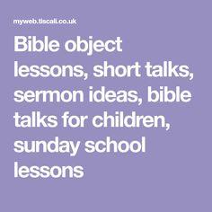 Bible object lessons, short talks, sermon ideas, bible talks for children, sunday school lessons