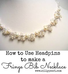 How to use headpins to make a fringe bib bridal, or anytime, necklace -- Tutorial by The Silly Pearl