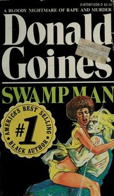 donald goines Swamp Man popular in middle school I wish I never read these books way too graphic  for 12 and 13 year olds