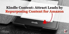 Content Marketing, Digital Marketing, Most Visited Sites, Amazon Kindle, Repurposing, Attraction, Opportunity, Campaign, How To Get