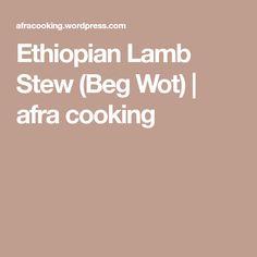 Ethiopian Lamb Stew (Beg Wot) | afra cooking