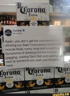 beer drinks I! Again, you don't get the core fa drinking our beer! Coronaviru include fever, runny nose ano SI drinking Corona 2 A gagging, craving Taco Bell and wat next to someone you wish you would have.