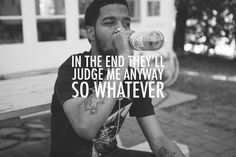 in the end they´ll judge me anyway. so whatever