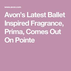 Avon's Latest Ballet Inspired Fragrance, Prima, Comes Out On Pointe