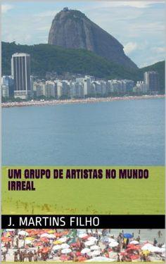 Um grupo de artistas no mundo irreal por J. Martins Filho, http://www.amazon.com.br/dp/B00FE8L160/ref=cm_sw_r_pi_dp_8lBeub0W90HEA