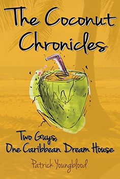 The Coconut Chronicles: Two Guys, One Caribbean Dream House by Patrick Youngblood http://www.amazon.com/dp/B00PINQQI4/ref=cm_sw_r_pi_dp_2VL3vb08G7BPR