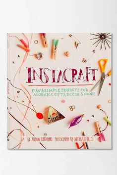 Instacraft: Fun And Simple Projects For Adorable Gifts, Decor, And More By Alison Caporimo - Urban Outfitters