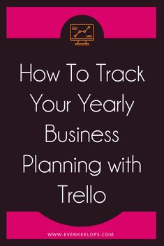 Tracking Your Yearly Business Planning with Trello