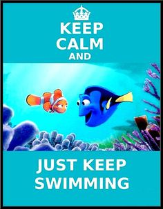 "keep calm and ""Just Keep Swimming"" -Dori, Finding Nemo--- Words to live by. Stress Management, Disney Love, Walt Disney, Disney Magic, Disney Pixar, Disney Stuff, Funny Disney, Disney Travel, Disney Theme"