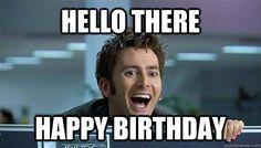 hello there Happy Birthday - dr who happy bday - quickmeme