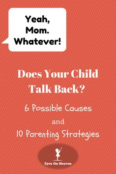 Does your child talk back? 6 Possible Causes & 10 Parenting Strategies...This is a wonderful article with some fantastic suggestions for parents!!