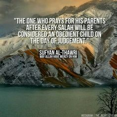 The one who prays for his PARENTS after every salah will be considered an obedient Child on THE DAY OF JUDGEMENT.