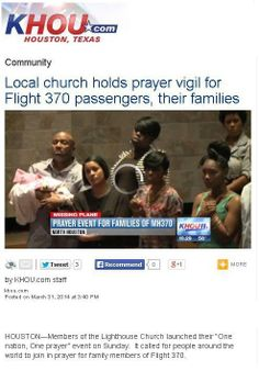 Thank you KHOU 11 for sharing to the world our One Nation One Prayer Campaign.  Pastor Keion Henderson and The Lighthouse Church encourages all people to pray for the relatives of all the passengers of Malaysian Flight Plane #370.   To see the whole article please visit http://www.khou.com/community/Local-church-holds-prayer-vigil-for-Flight-370-passengers-their-families-253259591.html