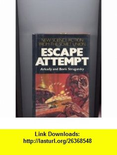 Escape Attempt (Macmillans Best of Soviet Science Fiction) (9780026152501) Boris Strugatsky, Arkady Strugatsky, Roger DeGaris , ISBN-10: 0026152509  , ISBN-13: 978-0026152501 ,  , tutorials , pdf , ebook , torrent , downloads , rapidshare , filesonic , hotfile , megaupload , fileserve