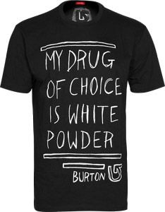 Got this Burton t-shirt myself! Best quote on a tee ever, snowboarding <3