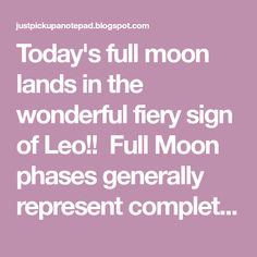 Today's full moon lands in the wonderful fiery sign of Leo!! Full Moon phases generally represent completion and are all about fulfilm...