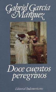 Gabriel García Márquez - Doce cuentos peregrinos