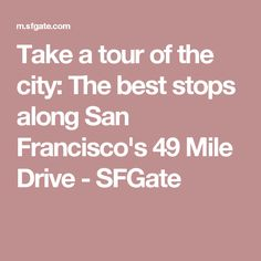 Take a tour of the city: The best stops along San Francisco's 49 Mile Drive - SFGate